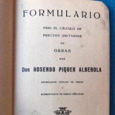 Libros antiguos: FORMULARIO PARA EL CALCULO DE PRECIOS UNITARIOS DE OBRAS - ROSENDO PIQUER ALBEROLA - 1922. Lote 86046568