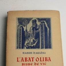 Libros antiguos: L- 467. L' ABAT OLIBA, BISBE DE VIC I LA SEVA ÈPOCA, RAMON D'ABADAL. . Lote 86128484