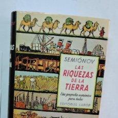 Alte Bücher - Las riquezas de la tierra. SEMIONOV, J. Ed. Labor. Barcelona 1956. 4ª Edición - 86268068