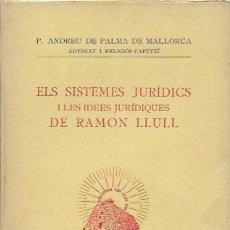 Libros antiguos: ELS SISTEMES JURIDICS I LES IDEES JURIDIQUES DE RAMON LLULL / P. ANDREU. PALMA DE MALLORCA, 1936. . Lote 86441136
