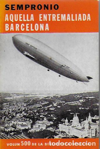AQUELLA ENTREMALIADA BARCELONA / SEMPRONIO. BCN : SELECTA, 1978. 18X12 CM. 203 P. IL. (Libros Antiguos, Raros y Curiosos - Historia - Otros)