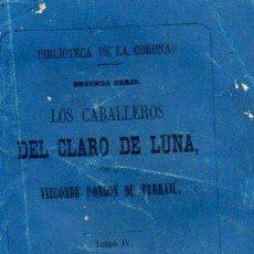Libros antiguos: PONSON DU TERRAIL : LOS CABALLEROS DEL CLARO DE LUNA TOMO IV (BIBLIOTECA DE LA CORONA, 1865). Lote 86477092