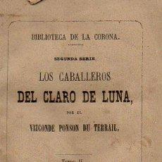 Libros antiguos: PONSON DU TERRAIL : LOS CABALLEROS DEL CLARO DE LUNA TOMO II (BIBLIOTECA DE LA CORONA, 1865). Lote 86477172
