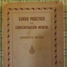 Libros antiguos: CURSO PRACTICO DE CONCENTRACION MENTAL, POR ERNESTO WOOD - PRIMERA EDICION EN ESPAÑOL - 1928. Lote 86519156