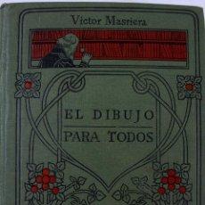 Libros antiguos: L-1618. EL DIBUJO PARA TODOS. VICTOR MASRIERA. MANUALES GALLACH. AÑO 1911.. Lote 86556304
