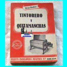 Libros antiguos: TINTORERO Y QUITAMANCHAS - WAN DOBER - SINTES - SELECTA ENCICLOPEDIA PRACTICA - AÑOS 30 - TINTORERIA. Lote 86771128
