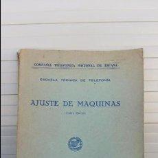 Libros antiguos: AJUSTE DE MAQUINAS. COMPAÑIA TELEFONICA NACIONAL. ESCUELA TECNICA DE TELEFONIA. 1960. RARO. Lote 86848952