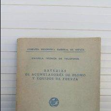 Libros antiguos: BATERIAS DE ACUMULADORES DE PLOMO Y EQUIPOS DE FUERZA. COMPAÑIA TELEFONICA NACIONAL 1963. RARO. Lote 86849268
