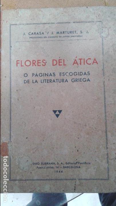 FLORES DEL ATICA -O PAGINAS ESCOGIDAS DE LA LITERATURA GRIEGA -1944-175 PAG (Libros Antiguos, Raros y Curiosos - Bellas artes, ocio y coleccionismo - Otros)