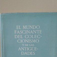 Libros antiguos: EL MUNDO FASCINANTE DEL COLECCIONISMO Y LAS ANTIGÜEDADES. Lote 86941144