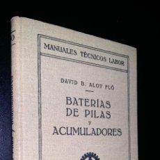 Libros antiguos: BATERIAS DE PILAS Y ACUMULADORES / MANUALES TECNICOS LABOR / DAVID B. ALOY FLO. Lote 87344036