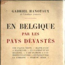 Libros antiguos: EN BELGIQUE PAR LES PAYS DÉVASTÉS - GABRIEL HANOTAUX - LIBRAIRIE PLON. PARIS - 1931. Lote 87688088
