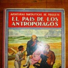 Libros antiguos: TRUJILLO, FEDERICO. EL PAÍS DE LOS ANTROPÓFAGOS : AVENTURAS FANTÁSTICAS DE PIRULETE. Lote 88758040