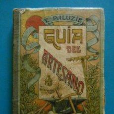 Libros antiguos: GUIA DEL ARTESANO. ESTEBAN PALUZIE Y CANTALOZELLA. 1913. Lote 88901972