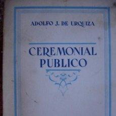 Libros antiguos: CEREMONIAL PUBLICO ADOLFO J DE URQUIZA. 1932. 560 PG. 4ª. ETIQUETA. PROTOCOLO. Lote 88962236