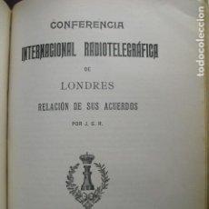 Libros antiguos: 1912 CONFERENCIA INTERNACIONAL RADIOTELEGRÁFICA DE LONDRES J.G.R.. Lote 89201172