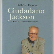 Libros antiguos: GABRIEL JACKSON : CIUDADANO JACKSON (VISIONES DEL MUNDO CONTEMPORÁNEO). EDS. MARTÍNEZ ROCA, 2001. Lote 89203944