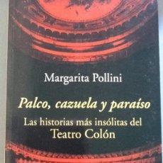 Libros antiguos: PALCO, CAZUELA Y PARAISO. LAS HISTORIAS MÁS INSÓLITAS DEL TEATRO COLON. - DESCATALOGADO. Lote 89291076