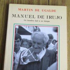Libros antiguos: MANUEL DE IRUJO - EL HOMBRE LEAL A SU TIEMPO - POR MARTÍN DE UGALDE - EDIT. TXERTOA 1992. Lote 89400392