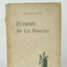 Libros antiguos: EL CATALÁN DE LA MANCHA-SANTIAGO RUSIÑOL-ED.ANTONI LOPEZ, BARCELONA 1915. Lote 89433696