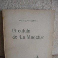 Libros antiguos: RUSIÑOL, SANTIAGO: EL CATALA DE LA MANCHA. Lote 89526904