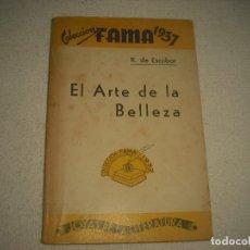 Libros antiguos: COLECCION FAMA 1937 . EL ARTE DE LE BELLEZA . R. ESCOBAR. Lote 89781036