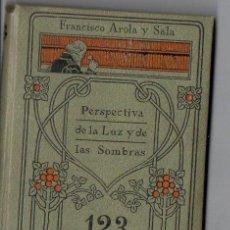 Libros antiguos: FRANCISCO AROLA Y SALA : PERSPECTIVA DE LA LUZ Y DE LAS SOMBRAS (MANUALES GALLACH). Lote 89800364