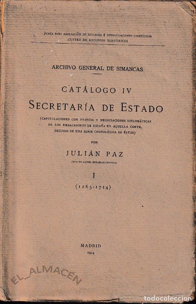 ARCHIVO GRAL. SIMANCAS - CATÁLOGO IV SECRETARÍA DE ESTADO (J. PAZ 1914) SIN USAR (Libros Antiguos, Raros y Curiosos - Historia - Otros)