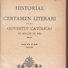 Libros antiguos: HISTORIAL I CERTAMEN LITERARI DE LA JOVENTUD CATÒLICA DE MOLINS DE REI 1879-1929 ALTÉS 1930. Lote 90039880