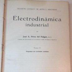 Libros antiguos: ELECTRODINÁMICA INDUSTRIAL PEREZ DEL PULGAR 1919 MADRID TOMO IV MAQUINAS CORRIENTE CONTINUA. Lote 90064784