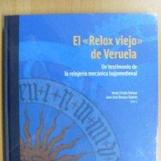 Libros antiguos: EL ´RELOX VIEJO´ DE VERUELA. - UN TESTIMONIO DE LA RELOJERÍA MECÁNICA BAJOMEDIEVAL / PRECINTADO. Lote 90071280