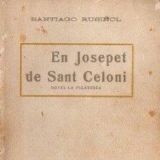 Libros antiguos: SANTIAGO RUSIÑOL : EN JOSEPET DE SANT CELONI (A. LÓPEZ S.F.) EN CATALÁN. Lote 90113876