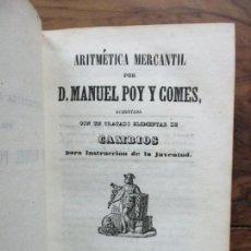 Libros antiguos: ARITMÉTICA MERCANTIL POR D. MANUEL POY Y COMES, AUMENTADA CON UN TRATADO ELEMENTAL..1843.. Lote 90352964