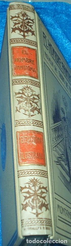 Libros antiguos: EL HOMBRE FANTASMA, MONTANER 1910, CON GUARDAS, 320 PG. LIBRO MUY BUEN ESTADO-IMPORTANTE LEER TODO - Foto 5 - 90451489