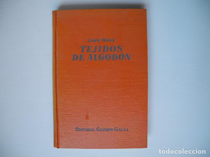 TEJIDOS DE ALGODÓN. JOHN HOYE. ED. GUSTAVO GILI. 1952 (Libros Antiguos, Raros y Curiosos - Ciencias, Manuales y Oficios - Otros)