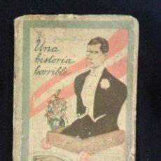 Libros antiguos: LIBRO DE 1922 UNA HISTORIA HORRIBLE GASTÓN LEROUX. Lote 90577255