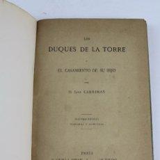 Libros antiguos: L- 732. LOS DUQUES DE LA TORRE Y EL CASAMIENTO DE SU HIJO, LUIS CARRERAS. 1883.. Lote 90625900