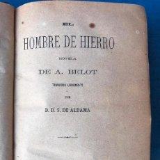 Libros antiguos: 2 LIBROS EN UN TOMO - EL HOMBRE DE HIERRO Y LA MUJER DE FUEGO - A. BELOT 1880. Lote 90668665