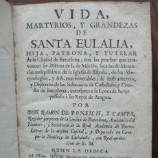 Libros antiguos: VIDA, MARTYRIOS, Y GRANDEZAS DE SANTA EULALIA...RAMON DE PONSICH Y CAMPS. 1770.. Lote 90988145