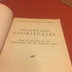 Libros antiguos: ESCARCEOS ESPIRITUALES DE RAIMUNDO ARNÉS MONER, 1935, DEDICADO POR EL AUTOR. PRIMERA EDICION. . Lote 91057865