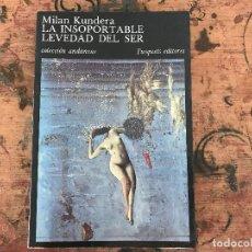 Libros antiguos: LA INSOPORTABLE LEVEDAD DEL SER. MILAN KUNDERA. Lote 91382065