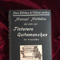 Libros antiguos: MANUAL METÓDICO DEL ARTE DEL TINTORERO QUITAMANCHAS M GUEDRON GARNIER HERMANOS PARIS. Lote 92108319