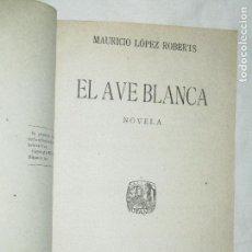 Libros antiguos: MAURICIO LÓPEZ ROBERTS, EL AVE BLANCA/ ENCUADERNACIÓN ARTESANAL · HISPANIA, 1922 1ª. Lote 92344960