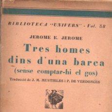 Libros antiguos: JEROME K. JEROME : TRES HOMES DINS D'UNA BARCA (LLIB. CATALONIA, C. 1930) EN CATALÁN. Lote 101974946