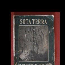 Libros antiguos: SOTA TERRA. RECULL D'EXPLORACIONS ESPELEOLOGIQUES REALITZADES PEL CLUB MUNTANYÉNC BARCELONES DURANT . Lote 92840165