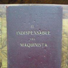 Libros antiguos: EL INDISPENSABLE DEL MAQUINISTA. JOSÉ GARCÍA DE PAREDES Y CASTRO. C. 1900.. Lote 92886730