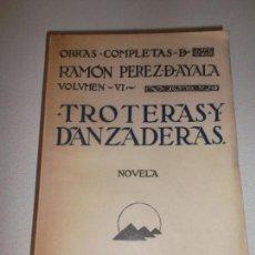 Libros antiguos: TROTERAS Y DANZADERAS - OBRAS COMPLETAS DE RAMON PEREZ D AYALA 1 EDICION 1930. Lote 92936130