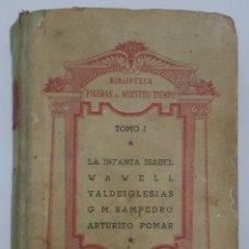 Libros antiguos: FIGURAS DE NUESTRO TIEMPO-TOMO I-LA INFANTA ISABEL/WAWELL/VALDEIGLESIAS/G.M.SAMPEDRO/ARTURITO POMAR. Lote 93233935