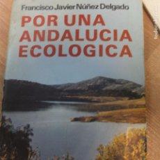 Libros antiguos: POR UNA ANDALUCIA ECOLOGICA-FRANCISCO JAVIER NÚÑEZ DELGADO. Lote 93299940