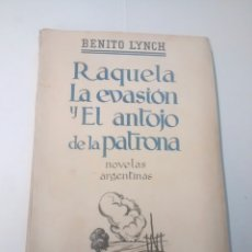 Livres anciens: RAQUELA LA EVASIÓN Y EL ANTOJO DE LA PATRONA - BENITO LYNCH - 1936 - PRIMERA EDICIÓN. Lote 93326250
